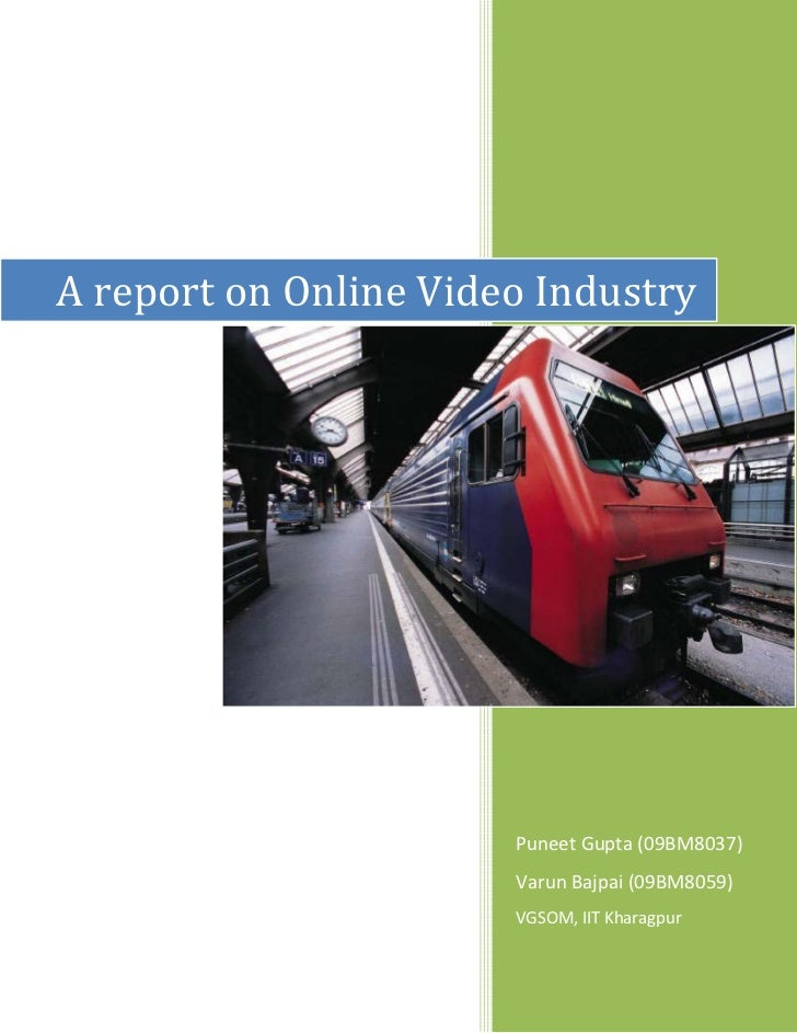 A report on Online Video Industry                       Puneet Gupta (09BM8037)                       Varun Bajpai (09BM80...