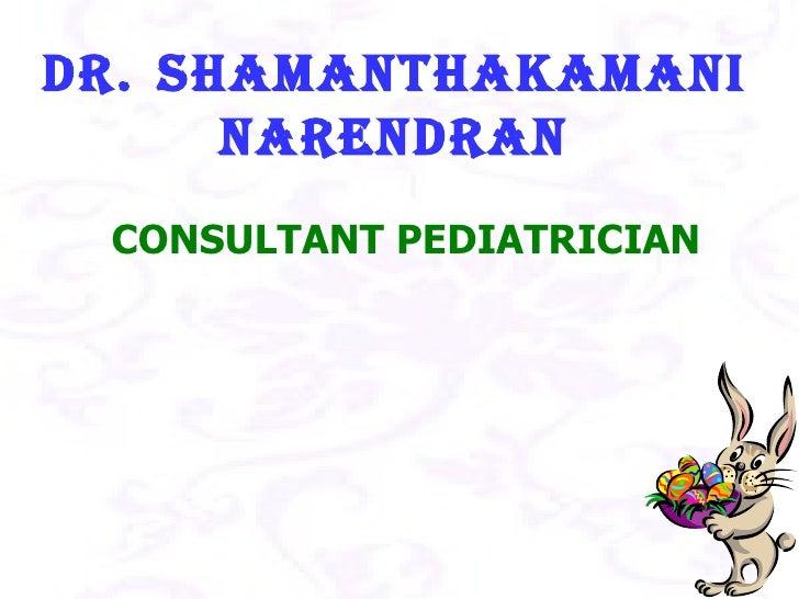 Dr.   SHAMANTHAKAMANI NARENDRAN CONSULTANT PEDIATRICIAN