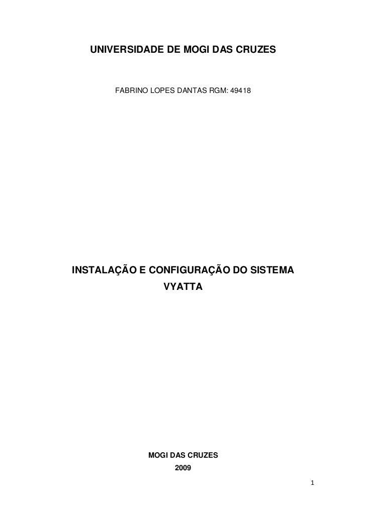 UNIVERSIDADE DE MOGI DAS CRUZES       FABRINO LOPES DANTAS RGM: 49418INSTALAÇÃO E CONFIGURAÇÃO DO SISTEMA                 ...