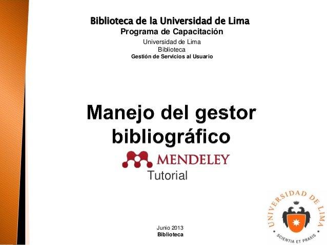 Biblioteca de la Universidad de Lima Tutorial Junio 2013 Biblioteca Programa de Capacitación Universidad de Lima Bibliotec...