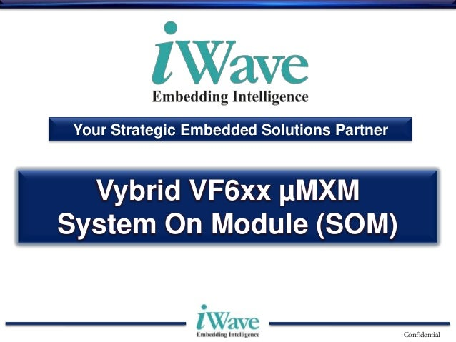 Confidential Your Strategic Embedded Solutions Partner Vybrid VF6xx µMXM System On Module (SOM)