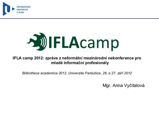 IFLA camp 2012: zpráva z neformální mezinárodní nekonference pro                   mladé informační profesionály    Biblio...