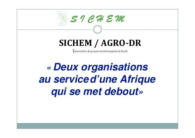 « Deux organisations au serviced'une Afrique qui se met debout» SICHEM / AGRO-DR (Association de groupes de développement ...