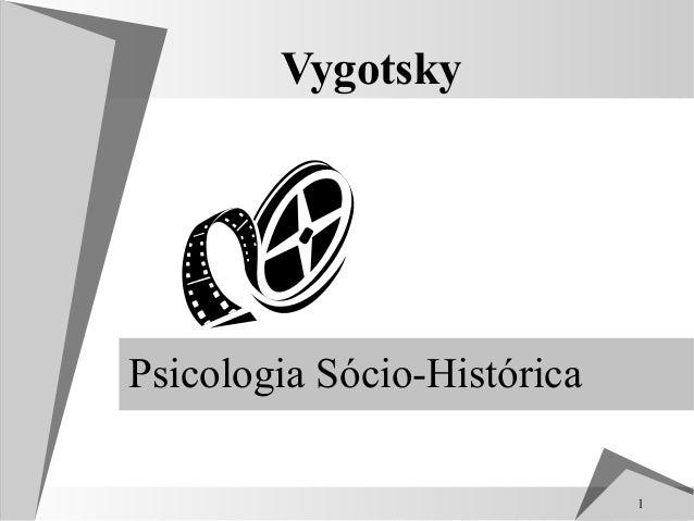 VygotskyPsicologia Sócio-Histórica                             1
