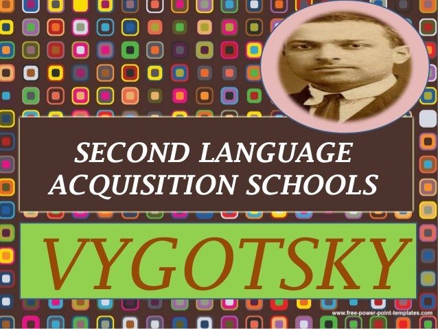 SECOND LANGUAGE ACQUISITION SCHOOLS  VYGOTSKY