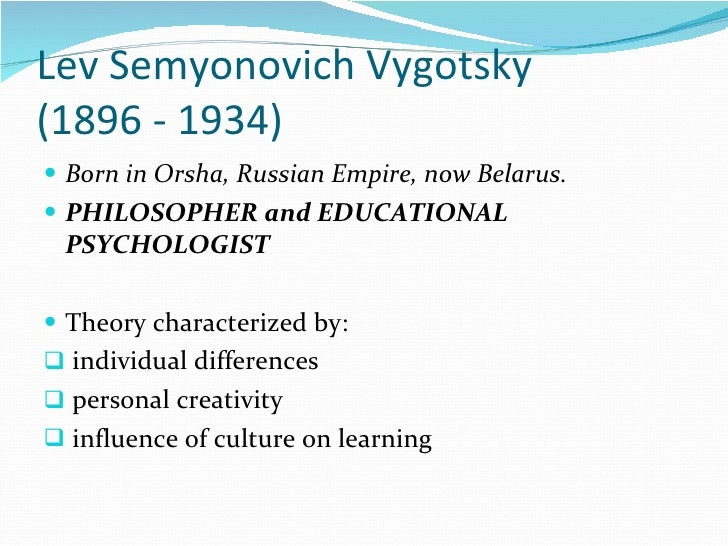 a biography of lev semyonovich vygotsky a psychologist Vygotsky (1987) was the first psychologist to document the importance of private speech he considered private speech as the transition point between social and inner speech, the moment in development where language and thought unite to constitute verbal thinking.