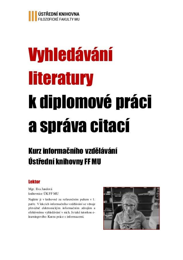 Vyhledávání literatury k diplomové práci a správa citací Kurz informačního vzdělávání Ústřední knihovny FF MU Lektor Mgr. ...