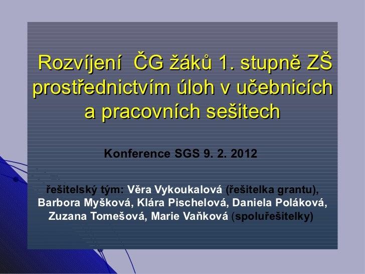 Rozvíjení  ČG žáků 1. stupně ZŠ prostřednictvím úloh v učebnicích a pracovních sešitech   Konference SGS 9. 2. 2012   řeši...