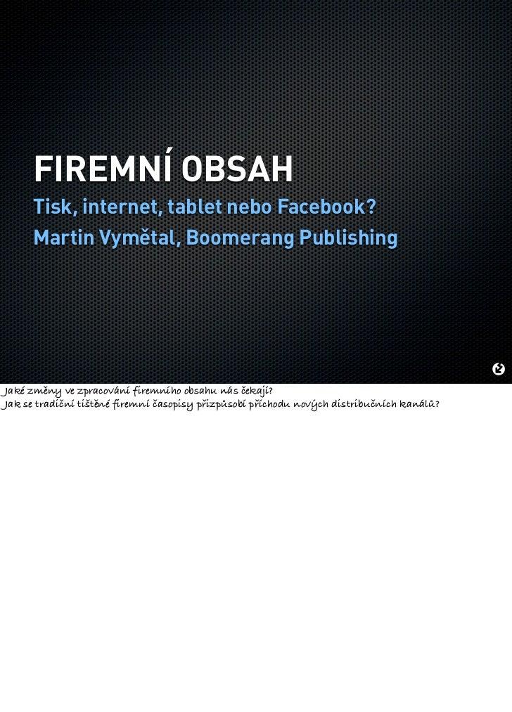 FIREMNÍ OBSAH     Tisk, internet, tablet nebo Facebook?     Martin Vymûtal, Boomerang PublishingJaké změny ve zpracování f...