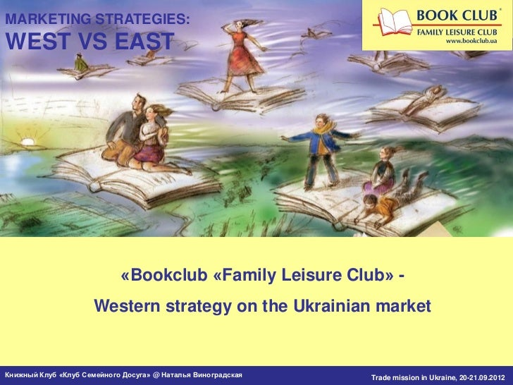 MARKETING STRATEGIES:WEST VS EAST                              «Bookclub «Family Leisure Club» -                       Wes...