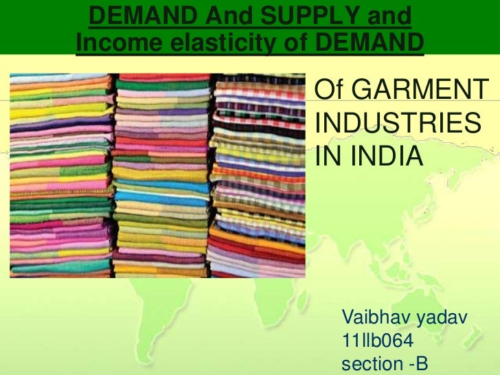 DEMAND And SUPPLY andIncome elasticity of DEMAND                  Of GARMENT                  INDUSTRIES                  ...