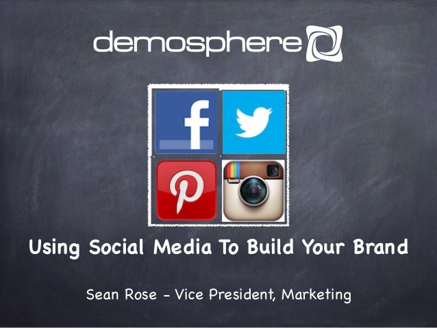 Using Social Media To Build Your Brand Sean Rose - Vice President, Marketing