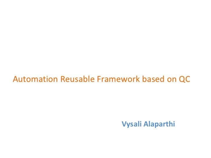 Automation Reusable Framework based on QC                         Vysali Alaparthi