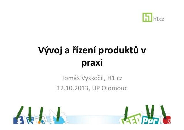 Vývoj a řízení produktů v praxi Tomáš Vyskočil, H1.cz 12.10.2013, UP Olomouc