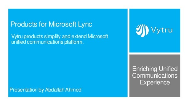 Products for Microsoft LyncVytru products simplify and extend Microsoftunified communications platform.                   ...