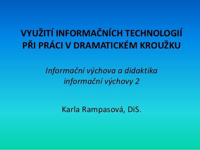 VYUŽITÍ INFORMAČNÍCH TECHNOLOGIÍPŘI PRÁCI V DRAMATICKÉM KROUŽKU    Informační výchova a didaktika         informační výcho...