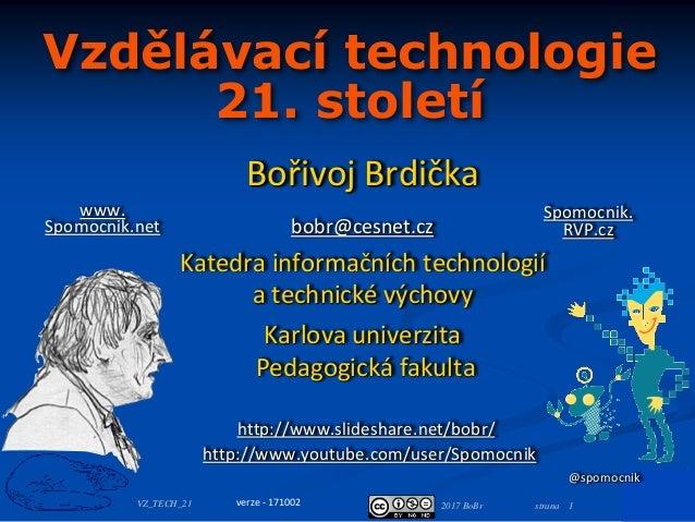 2017 BoBr strana 1VZ_TECH_21 Vzdělávací technologie 21. století Bořivoj Brdička bobr@cesnet.cz Katedra informačních techno...