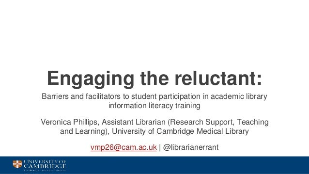Engaging the reluctant: Barriers and facilitators to student participation in academic library information literacy traini...