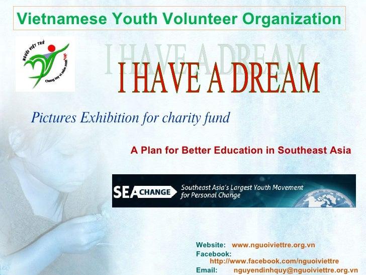 Pictures Exhibition for charity fund <ul><li>Website:  www.nguoiviettre.org.vn   </li></ul><ul><li>Facebook:  http://www.f...