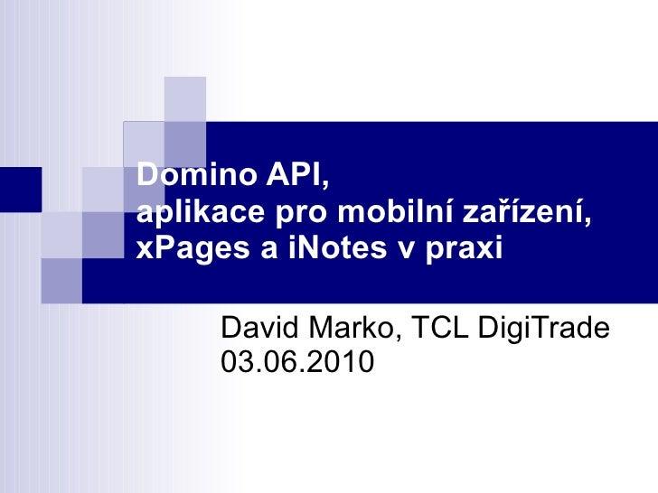 Domino API, aplikace pro mobilní zařízení,  xPages a iNotes v praxi David Marko, TCL DigiTrade 03.06.2010