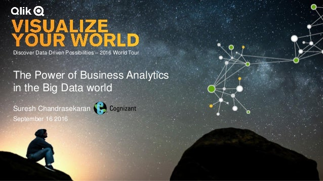 Discover Data-Driven Possibilities – 2016 World Tour The Power of Business Analytics in the Big Data world Suresh Chandras...