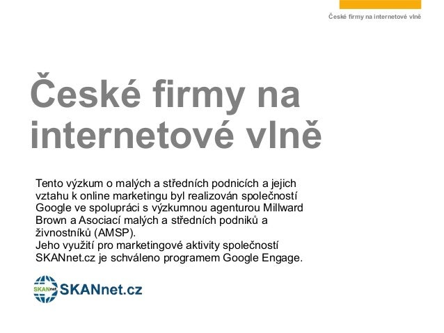 České firmy na internetové vlněČeské firmy nainternetové vlněTento výzkum o malých a středních podnicích a jejichvztahu k ...