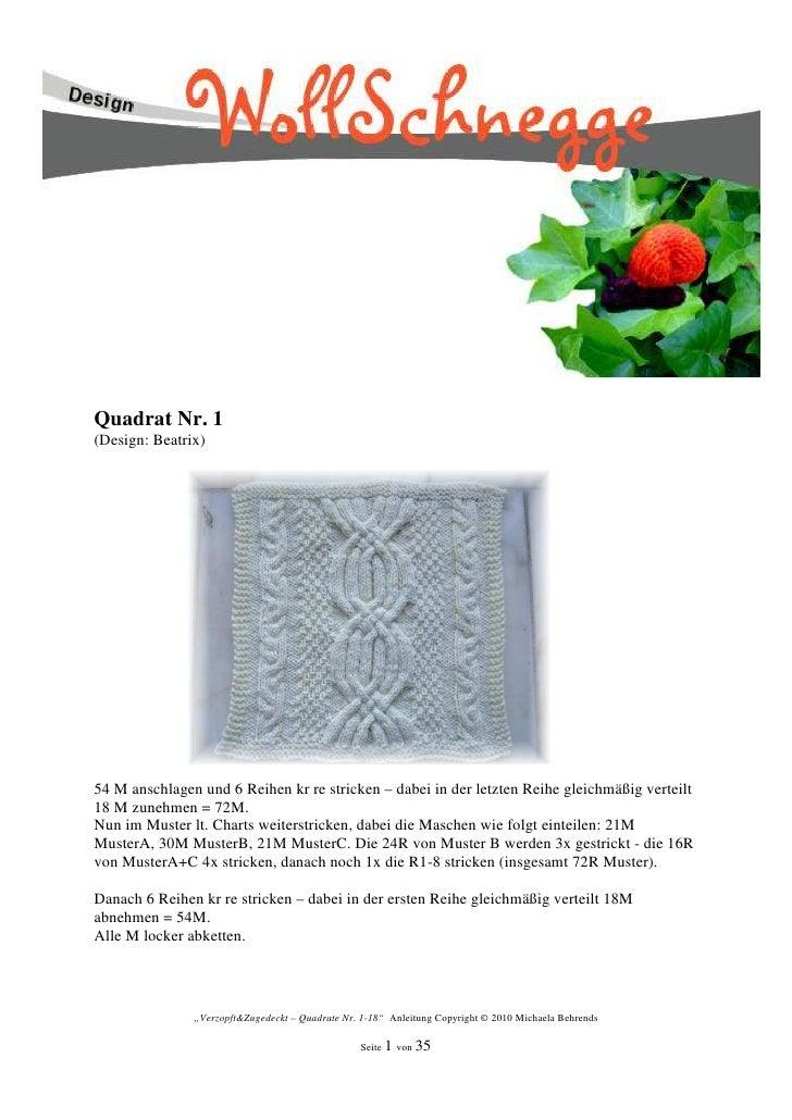 Quadrat Nr. 1(Design: Beatrix)54 M anschlagen und 6 Reihen kr re stricken – dabei in der letzten Reihe gleichmäßig verteil...