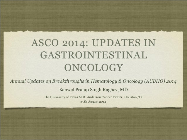 ASCO 2014: UPDATES IN  GASTROINTESTINAL  ONCOLOGY  Annual Updates on Breakthroughs in Hematology & Oncology (AUBHO) 2014  ...