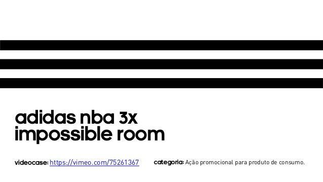 ADIDAS nba 3X  Impossible room  VIDEOCASE: https://vimeo.com/75261367 CATEGORIA: Ação promocional para produto de consumo.