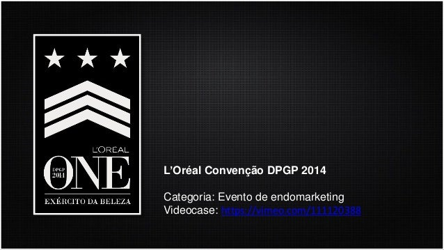 L'OréalConvençãoDPGP 2014  Categoria: Eventode endomarketing  Videocase: https://vimeo.com/111120388