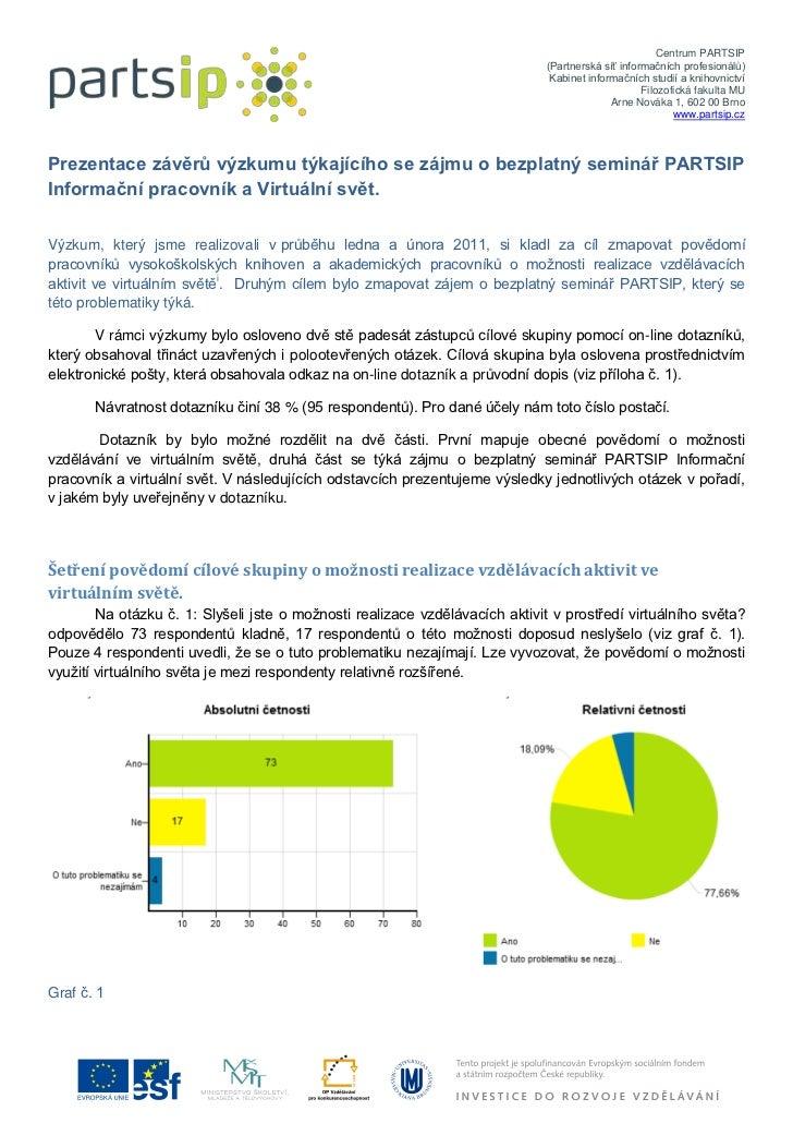 Prezentace závěrů výzkumu týkajícího se zájmu o bezplatný seminář PARTSIP Informační pracovník a Virtuální svět.<br />Výzk...