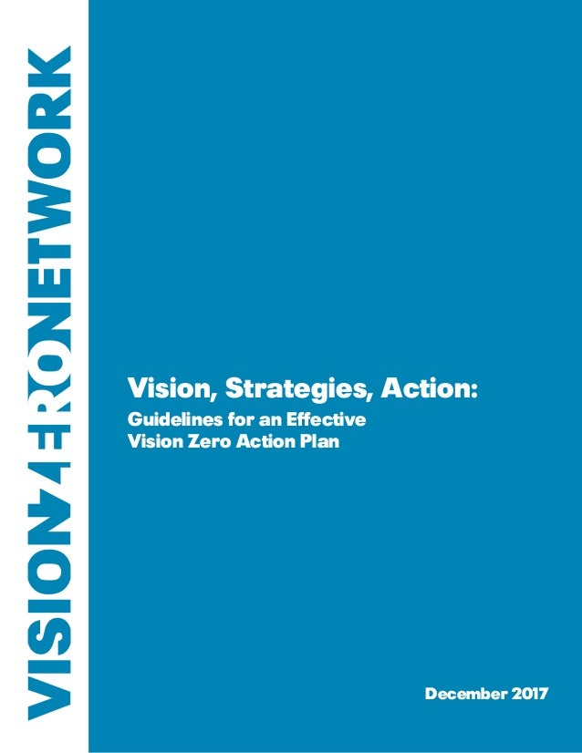 1Action Plan Guidelines Vision, Strategies, Action: Guidelines for an Effective Vision Zero Action Plan December 2017