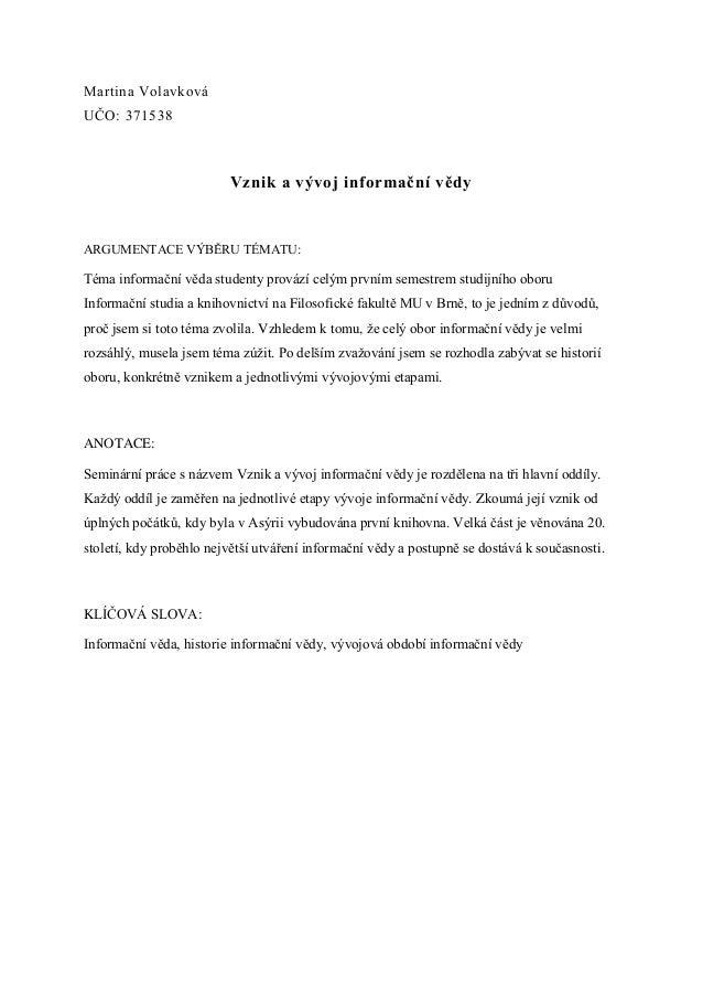 Martina VolavkováUČO: 371538                         Vznik a vývoj informační vědyARGUMENTACE VÝBĚRU TÉMATU:Téma informačn...