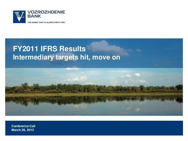 FY2011 IFRS ResultsIntermediary targets hit, move onConference CallMarch 29, 2012