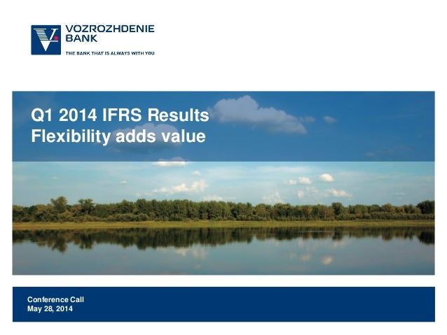 Q1 2014 IFRS Results Flexibility adds value Conference Call May 28, 2014