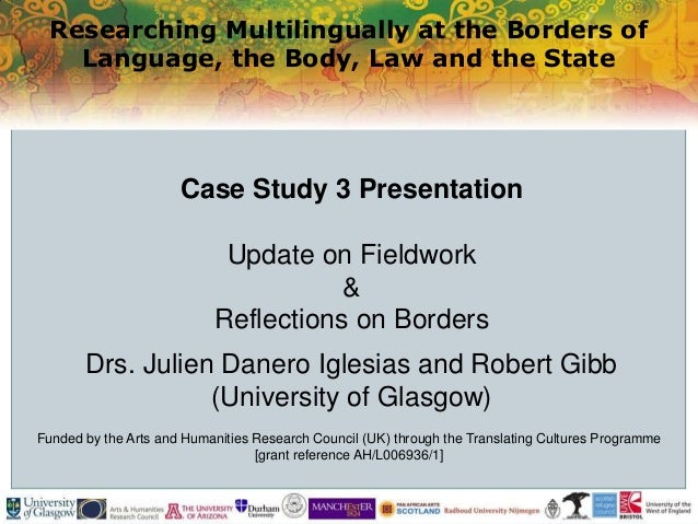 Researching Multilingually at the Borders of Language, the Body, Law and the State Funded by the Arts and Humanities Resea...