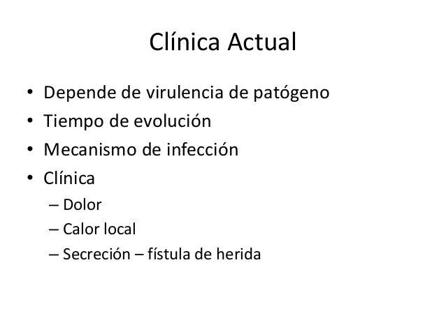 Clínica Actual • Depende de virulencia de patógeno • Tiempo de evolución • Mecanismo de infección • Clínica – Dolor – Calo...