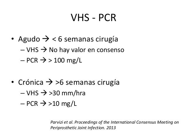 VHS - PCR • Agudo  < 6 semanas cirugía – VHS  No hay valor en consenso – PCR  > 100 mg/L • Crónica  >6 semanas cirugía...