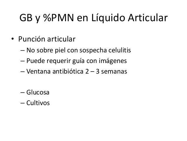 GB y %PMN en Líquido Articular • Punción articular – No sobre piel con sospecha celulitis – Puede requerir guía con imágen...