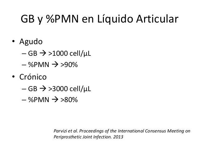 GB y %PMN en Líquido Articular • Agudo – GB  >1000 cell/μL – %PMN  >90% • Crónico – GB  >3000 cell/μL – %PMN  >80% Par...