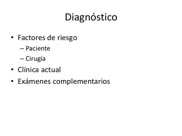Diagnóstico • Factores de riesgo – Paciente – Cirugía • Clínica actual • Exámenes complementarios