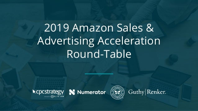 2019 Amazon Sales & Advertising Acceleration Round-Table