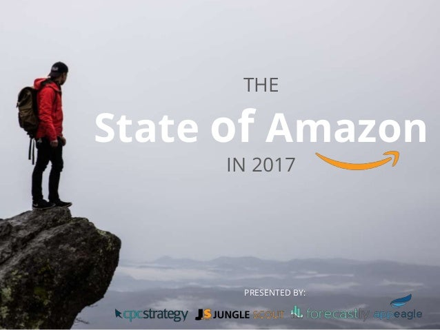 THE State of Amazon IN 2017 PRESENTED BY: