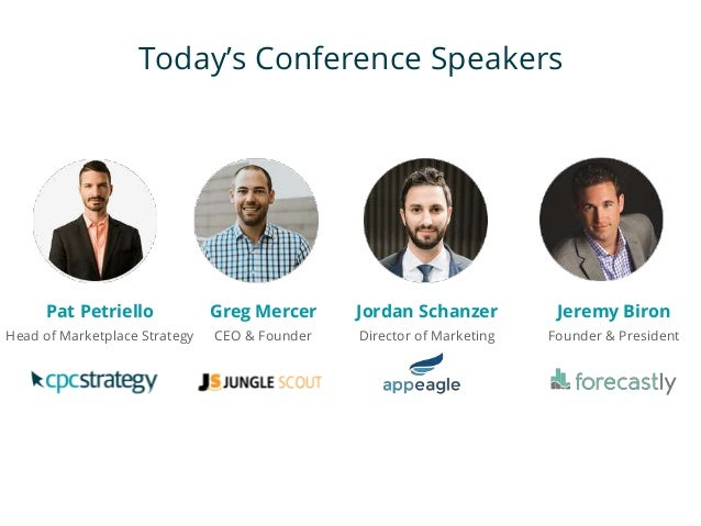 Today's Conference Speakers Pat Petriello Head of Marketplace Strategy Jeremy Biron Founder & President Greg Mercer CEO & ...