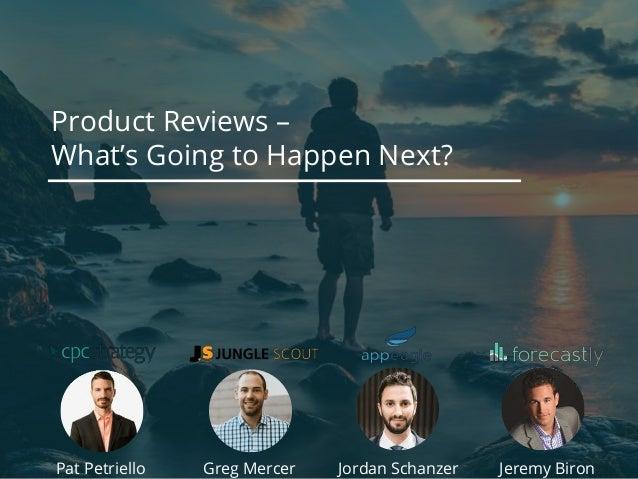 Product Reviews – What's Going to Happen Next? Pat Petriello Jeremy BironGreg Mercer Jordan Schanzer