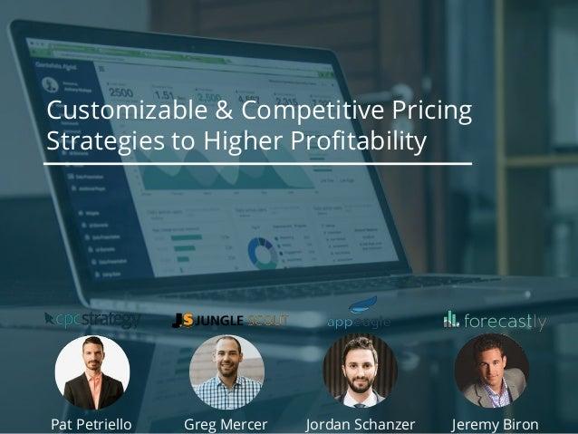 Customizable & Competitive Pricing Strategies to Higher Profitability Pat Petriello Jeremy BironGreg Mercer Jordan Schanzer