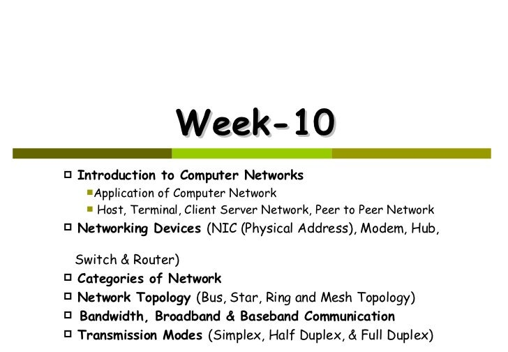 Week-10 <ul><li>Introduction to Computer Networks </li></ul><ul><ul><li>Application of Computer Network </li></ul></ul><ul...
