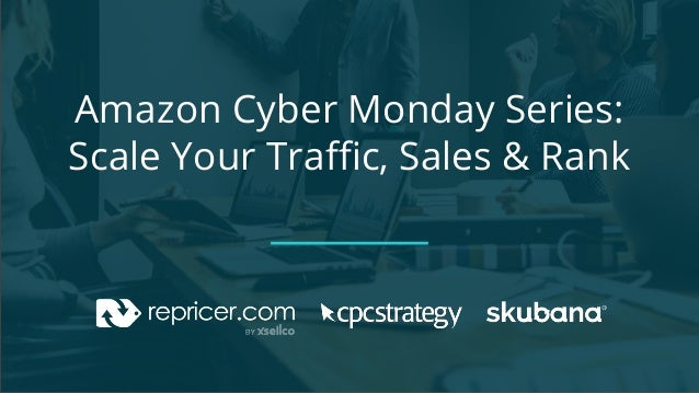 Amazon Cyber Monday Series: Scale Your Traffic, Sales & Rank