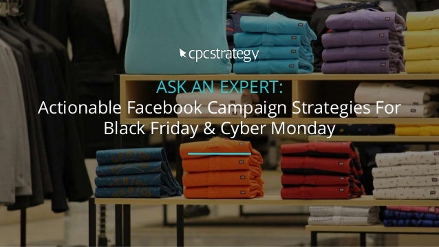 ASK AN EXPERT: Actionable Facebook Campaign Strategies For Black Friday & Cyber Monday