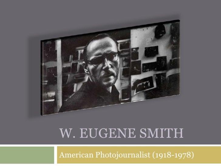 W. Eugene Smith<br />American Photojournalist (1918-1978)<br />